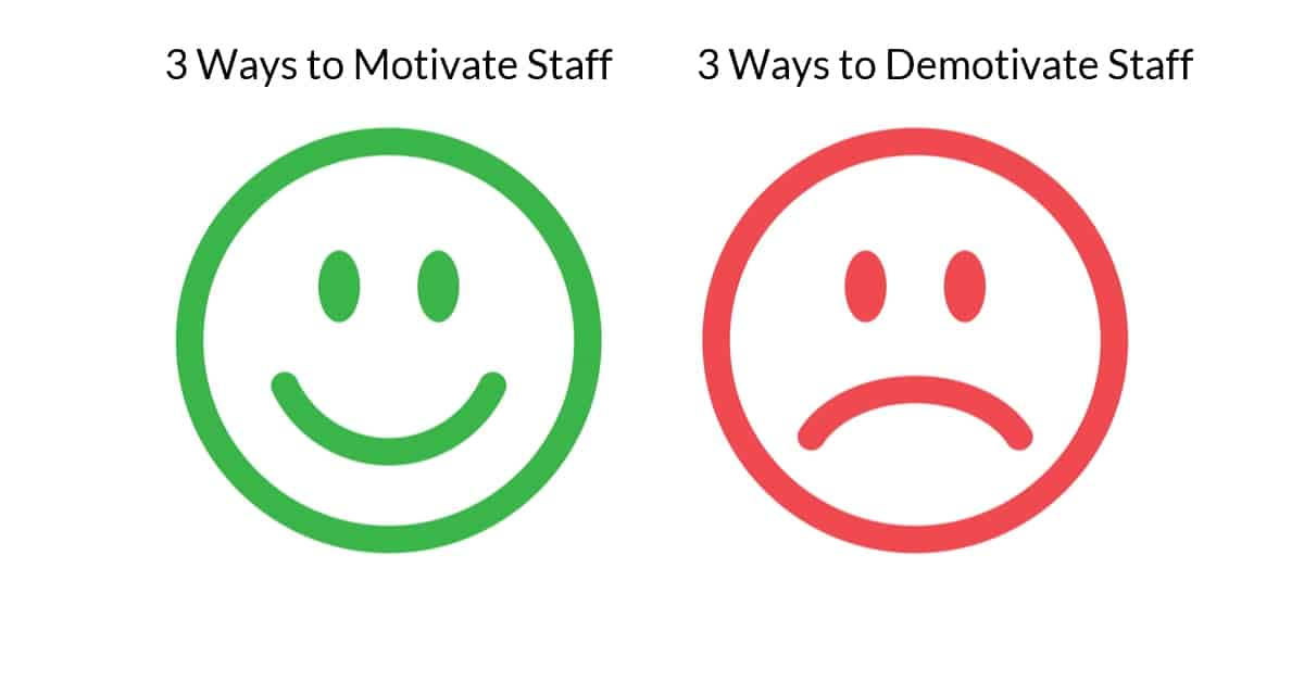 3 Ways to Motivate Staff & 3 Ways to Demotivate Staff