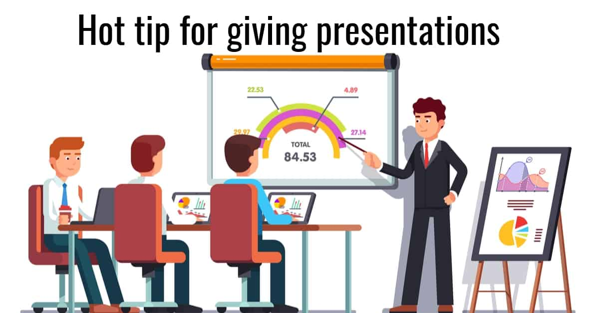 Hot tip for giving presentations or public speaking